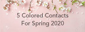 5 Colored Contacts For Spring 2020