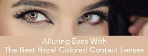 Alluring Eyes With The Best Hazel Colored Contact Lenses